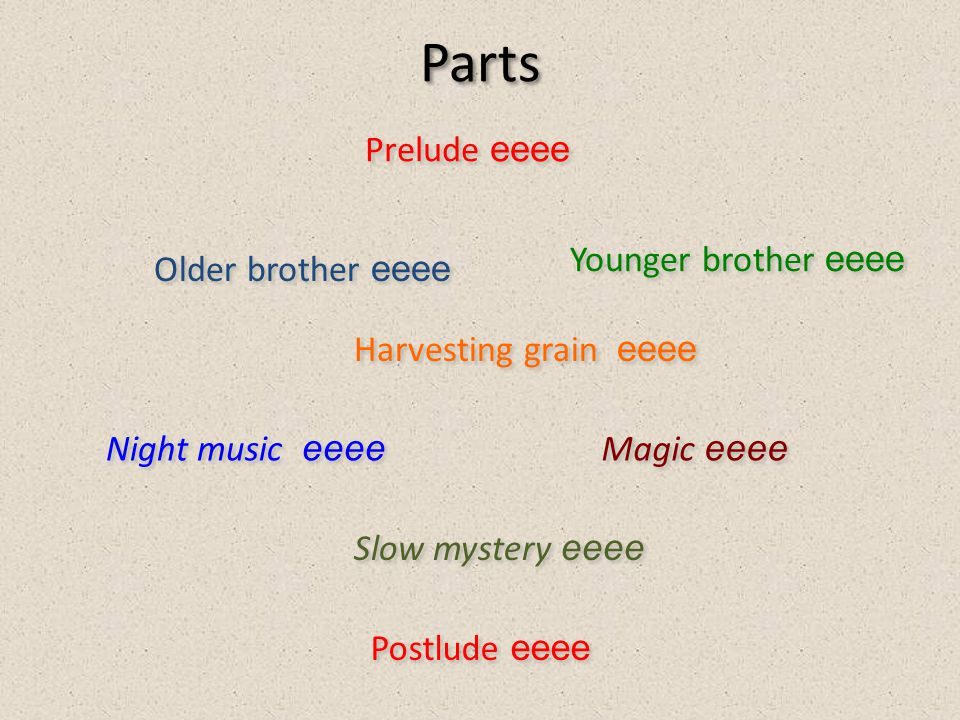 Parts Younger brother eeee Prelude eeee Older brother eeee Harvesting grain eeee Night music eeee Magic eeee Slow mystery eeee Postlude eeee