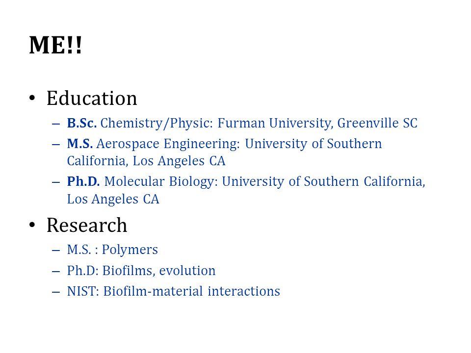 ME!.Education – B.Sc. Chemistry/Physic: Furman University, Greenville SC – M.S.