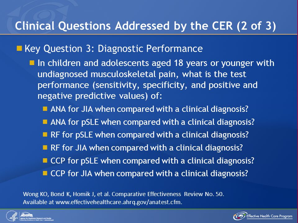  Key Question 3: Diagnostic Performance  In children and adolescents aged 18 years or younger with undiagnosed musculoskeletal pain, what is the test performance (sensitivity, specificity, and positive and negative predictive values) of:  ANA for JIA when compared with a clinical diagnosis.