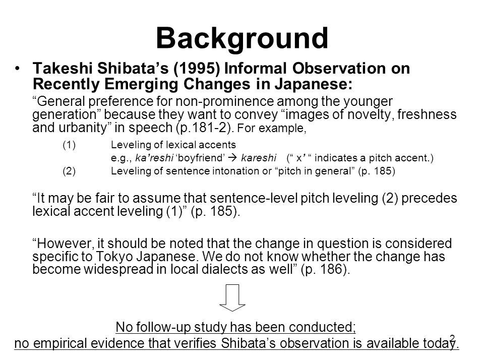 """2 Background Takeshi Shibata's (1995) Informal Observation on Recently Emerging Changes in Japanese: """"General preference for non-prominence among the"""
