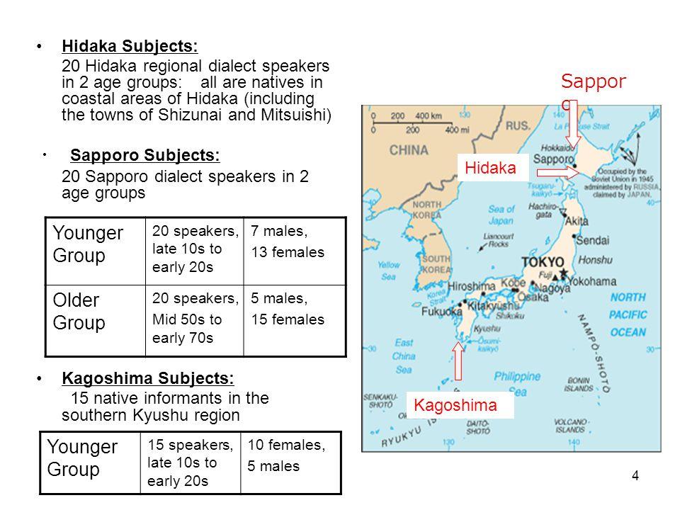 4 Hidaka Subjects: 20 Hidaka regional dialect speakers in 2 age groups: all are natives in coastal areas of Hidaka (including the towns of Shizunai an