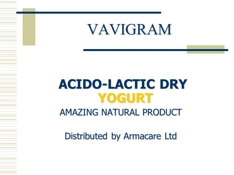 VAVIGRAM ACIDO-LACTIC DRY YOGURT ACIDO-LACTIC DRY YOGURT AMAZING NATURAL PRODUCT Distributed by Armacare Ltd