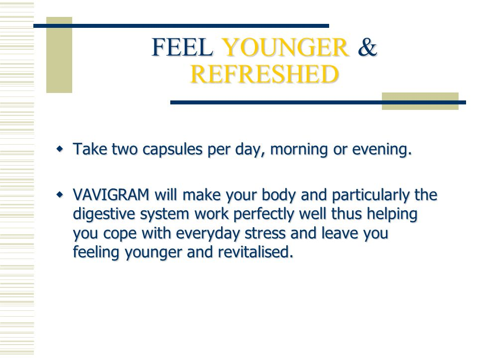 FEEL YOUNGER & REFRESHED  Take two capsules per day, morning or evening.