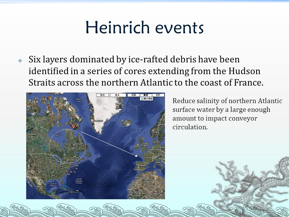 Heinrich events  Six layers dominated by ice-rafted debris have been identified in a series of cores extending from the Hudson Straits across the nor
