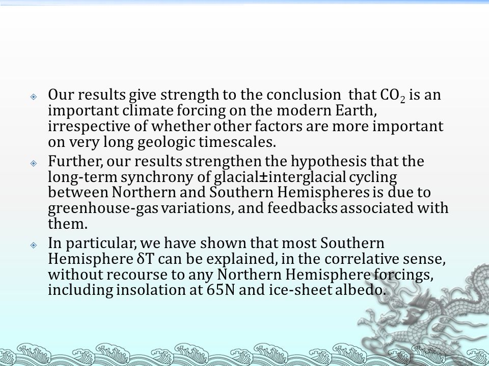  Our results give strength to the conclusion that CO 2 is an important climate forcing on the modern Earth, irrespective of whether other factors are