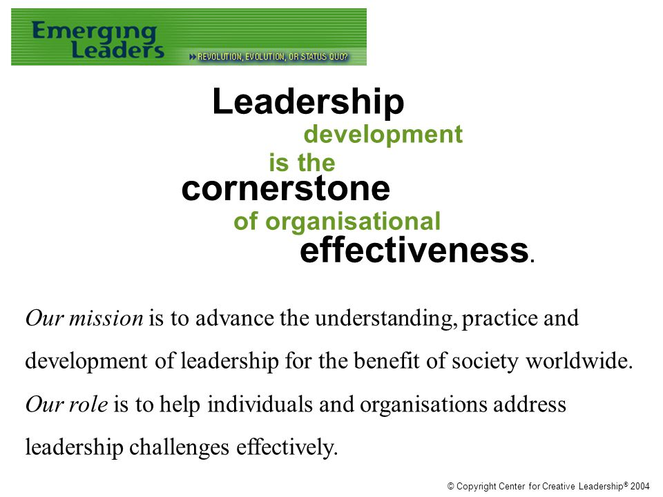 People get ahead because of how they perform. © Copyright Center for Creative Leadership ® 2004