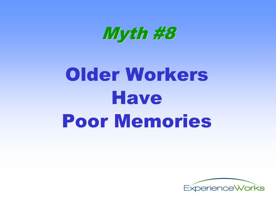 Older Workers Have Poor Memories Myth #8