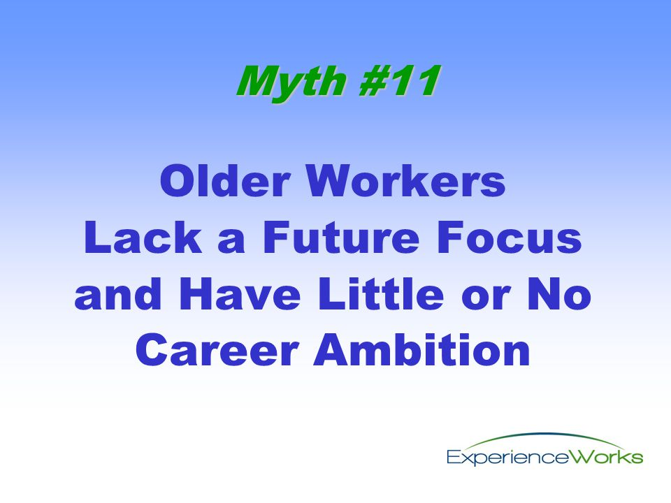 Older Workers Lack a Future Focus and Have Little or No Career Ambition Myth #11