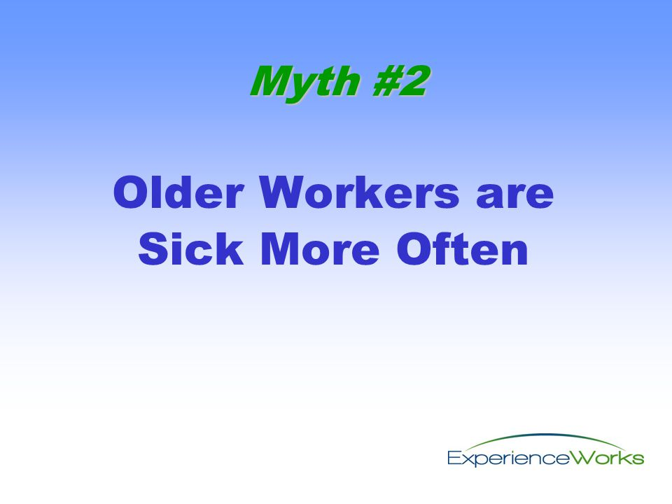 Older Workers are Sick More Often Myth #2