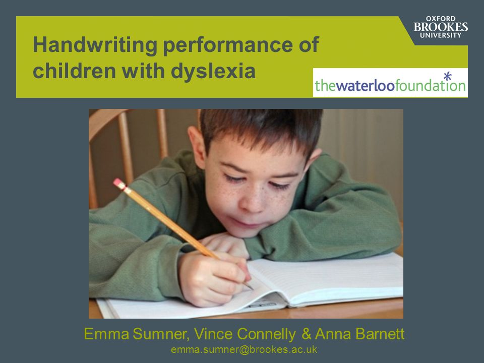 Handwriting performance of children with dyslexia Emma Sumner, Vince Connelly & Anna Barnett emma.sumner@brookes.ac.uk