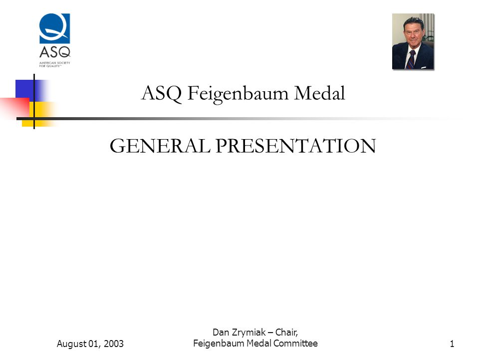 August 01, 2003 Dan Zrymiak – Chair, Feigenbaum Medal Committee12 Conclusion ASQ Feigenbaum Medal – Dedicated by Dr.