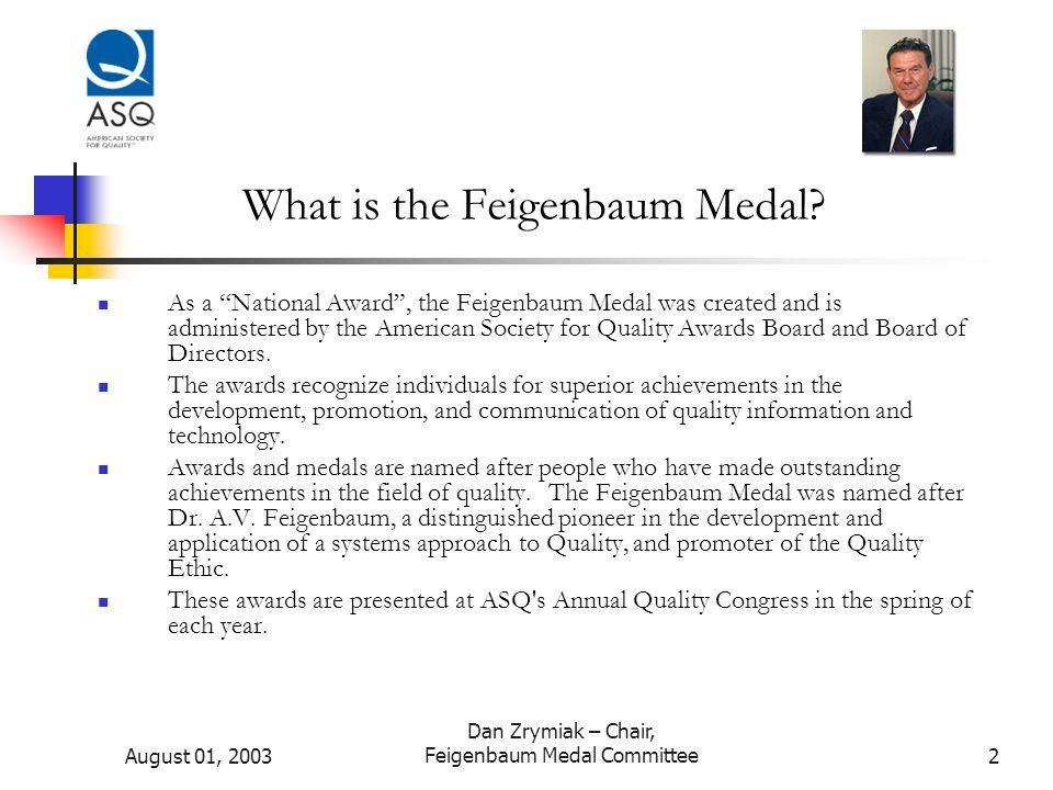 August 01, 2003 Dan Zrymiak – Chair, Feigenbaum Medal Committee3 What does the Feigenbaum Medal recognize.