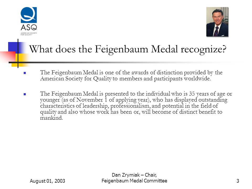 August 01, 2003 Dan Zrymiak – Chair, Feigenbaum Medal Committee3 What does the Feigenbaum Medal recognize.