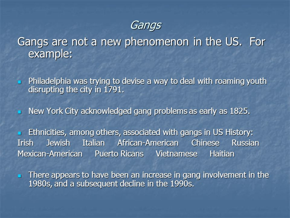 Gangs Gangs are not a new phenomenon in the US.