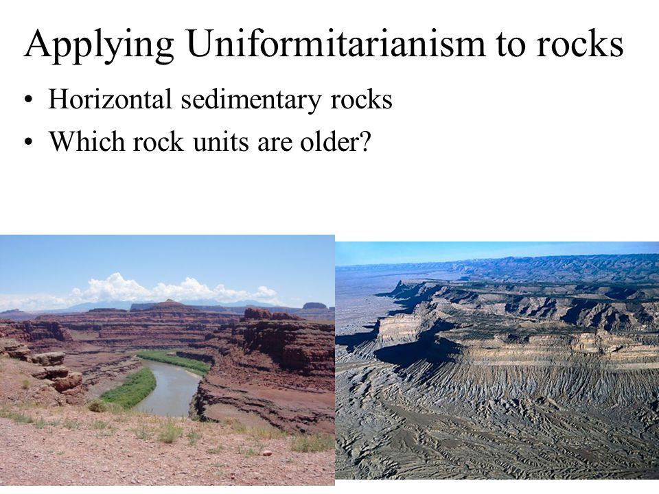 Applying Uniformitarianism to rocks Horizontal sedimentary rocks Which rock units are older?