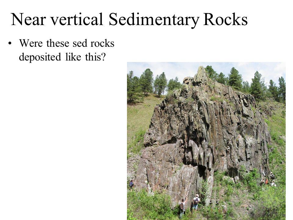 Near vertical Sedimentary Rocks Were these sed rocks deposited like this?