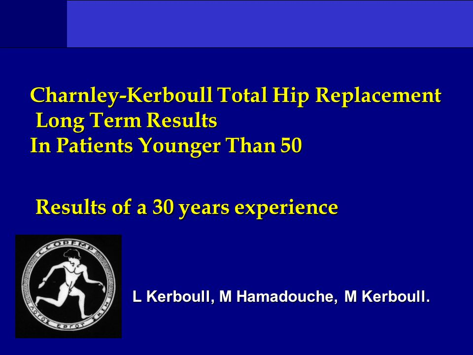 Long term results in patients under 50 Reliability of THR outcome in young people is still being debatedReliability of THR outcome in young people is still being debated The cemented metal/PE Kerboull system is now old and someone could think that it is no more indicated for young patients in the third millenium ?The cemented metal/PE Kerboull system is now old and someone could think that it is no more indicated for young patients in the third millenium .