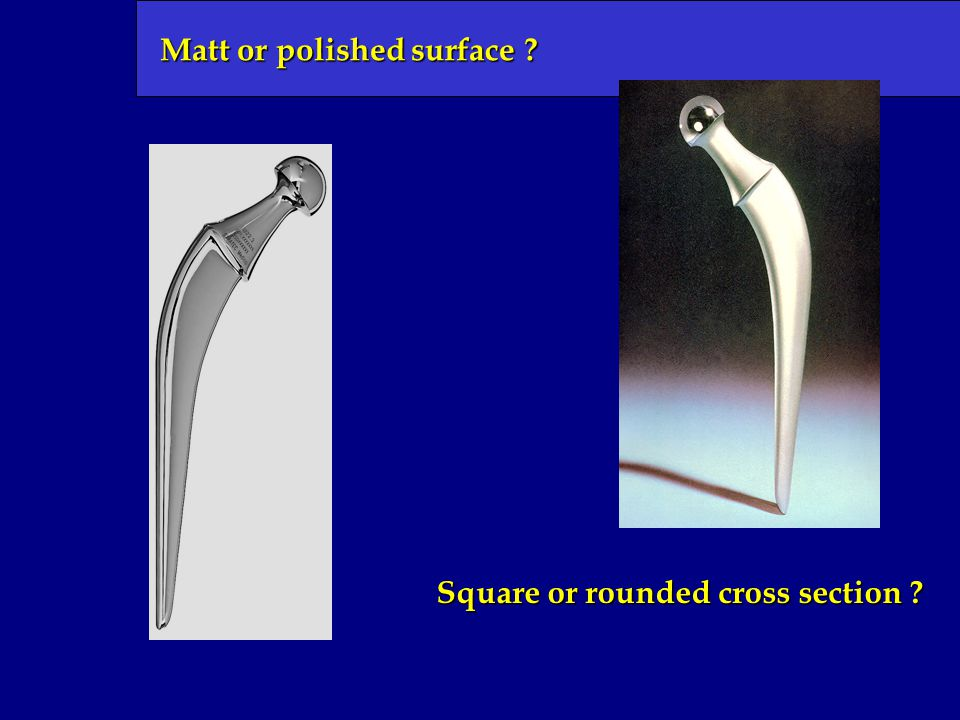 Matt or polished surface ? Square or rounded cross section ?
