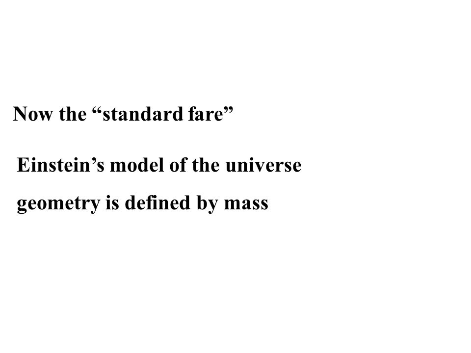 Now the standard fare Einstein's model of the universe geometry is defined by mass