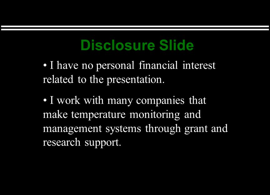 Disclosure Slide I have no personal financial interest related to the presentation.