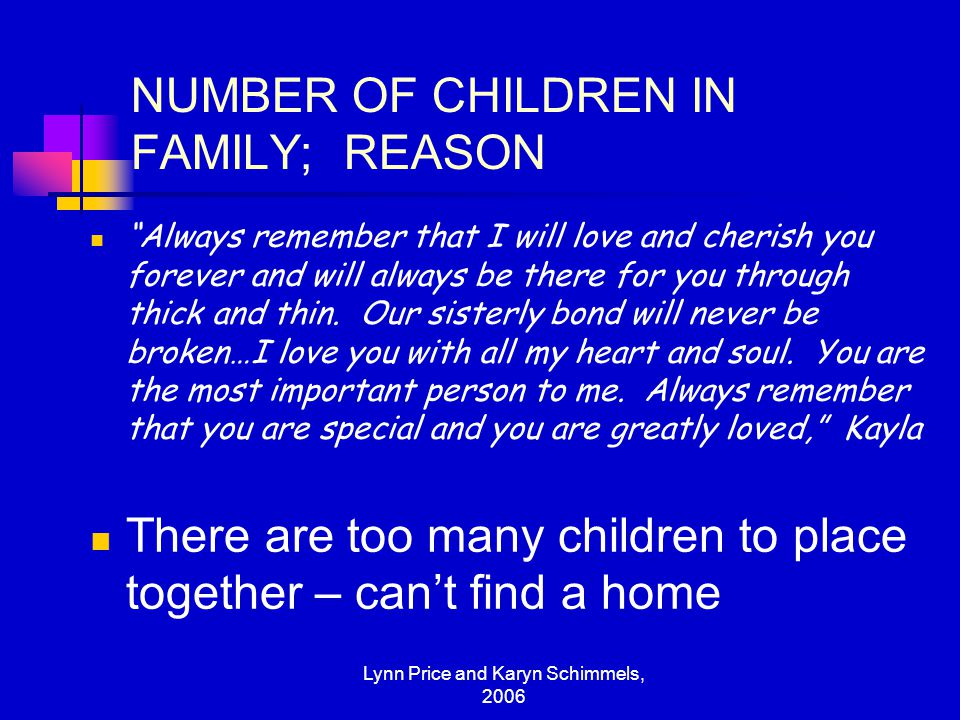 "Lynn Price and Karyn Schimmels, 2006 NUMBER OF CHILDREN IN FAMILY; REASON ""Always remember that I will love and cherish you forever and will always be"