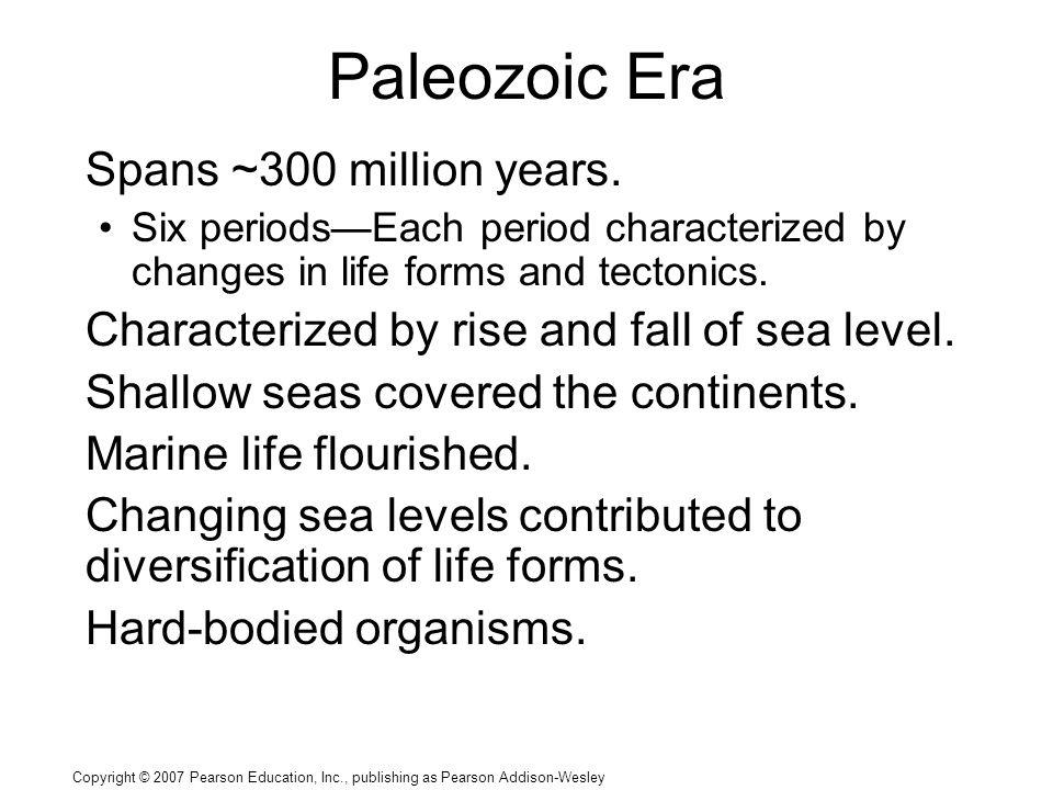 Copyright © 2007 Pearson Education, Inc., publishing as Pearson Addison-Wesley Paleozoic Era Spans ~300 million years.