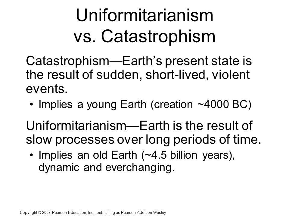 Copyright © 2007 Pearson Education, Inc., publishing as Pearson Addison-Wesley Uniformitarianism vs.