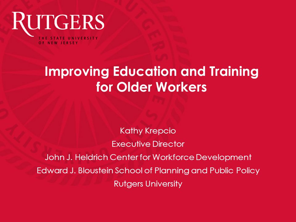 Improving Education and Training for Older Workers Kathy Krepcio Executive Director John J.