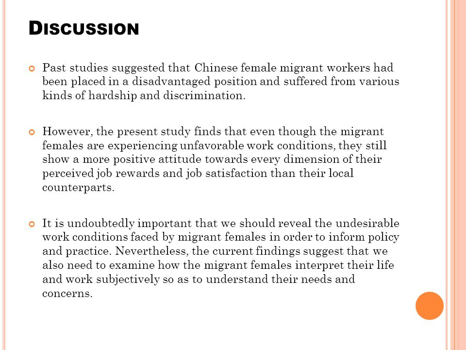 D ISCUSSION Past studies suggested that Chinese female migrant workers had been placed in a disadvantaged position and suffered from various kinds of hardship and discrimination.