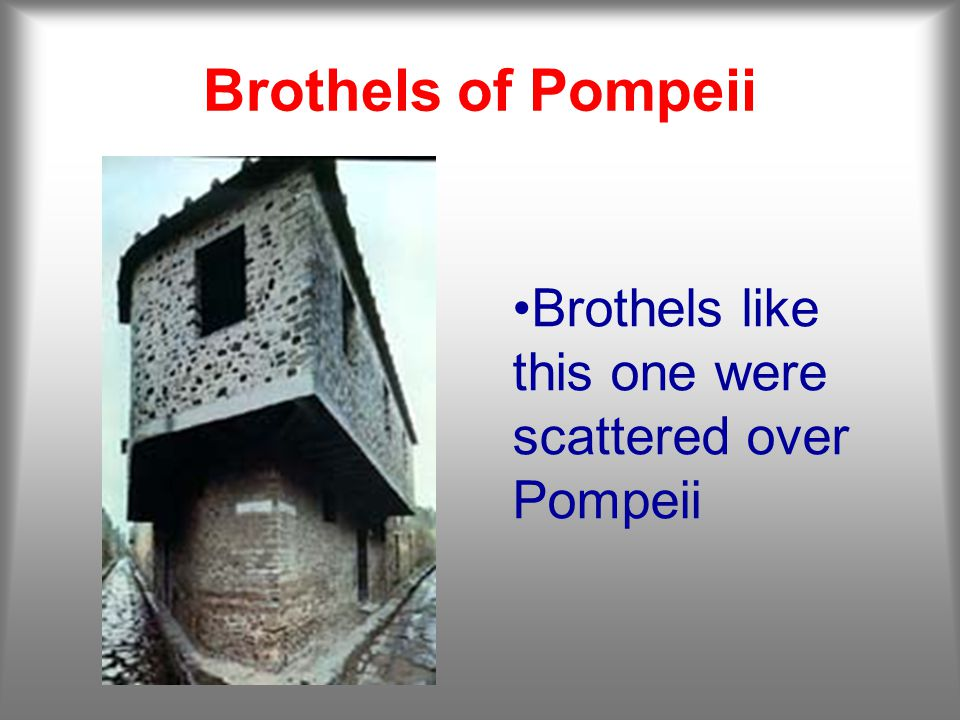 Brothels of Pompeii Brothels like this one were scattered over Pompeii