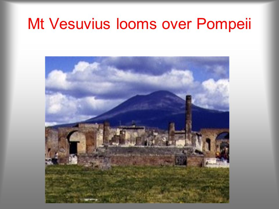 Pompeii In 79 A.D., the ancient volcano Vesuvius erupted and preserved the daily lives of the Pompeii residents under a cover of lava and ash.