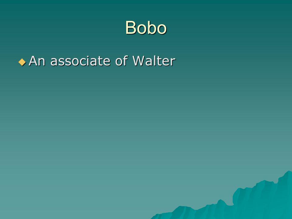 Bobo  An associate of Walter