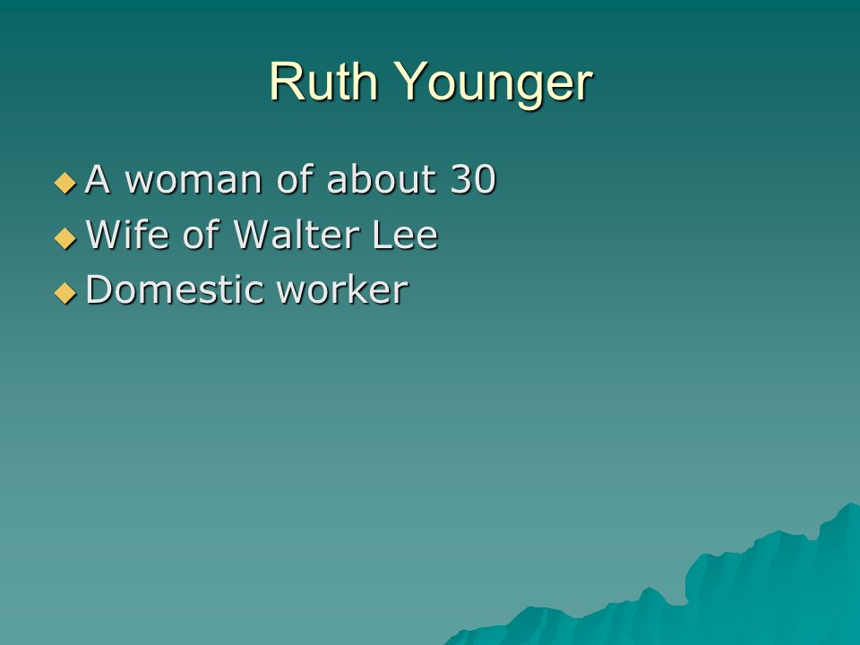 Ruth Younger  A woman of about 30  Wife of Walter Lee  Domestic worker