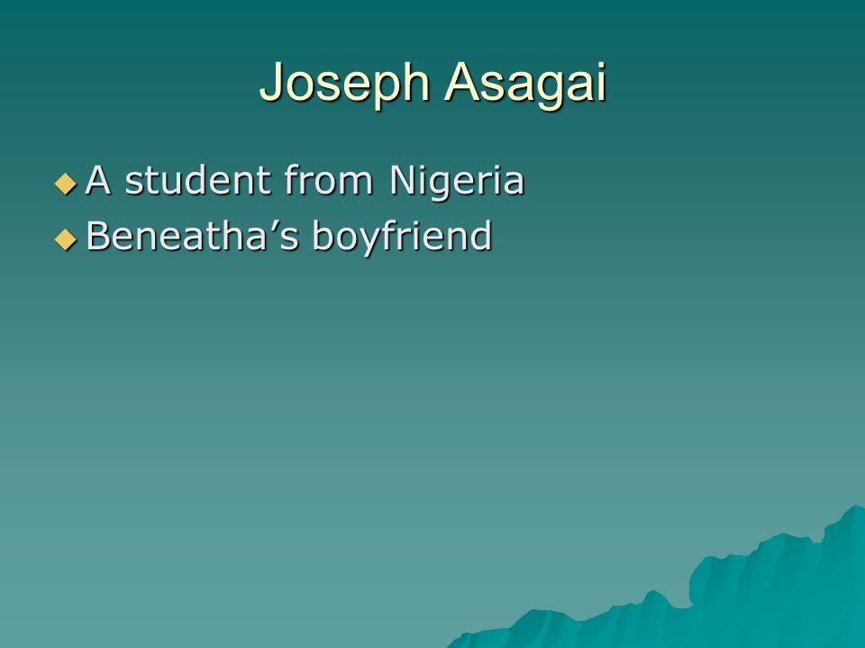 Joseph Asagai  A student from Nigeria  Beneatha's boyfriend