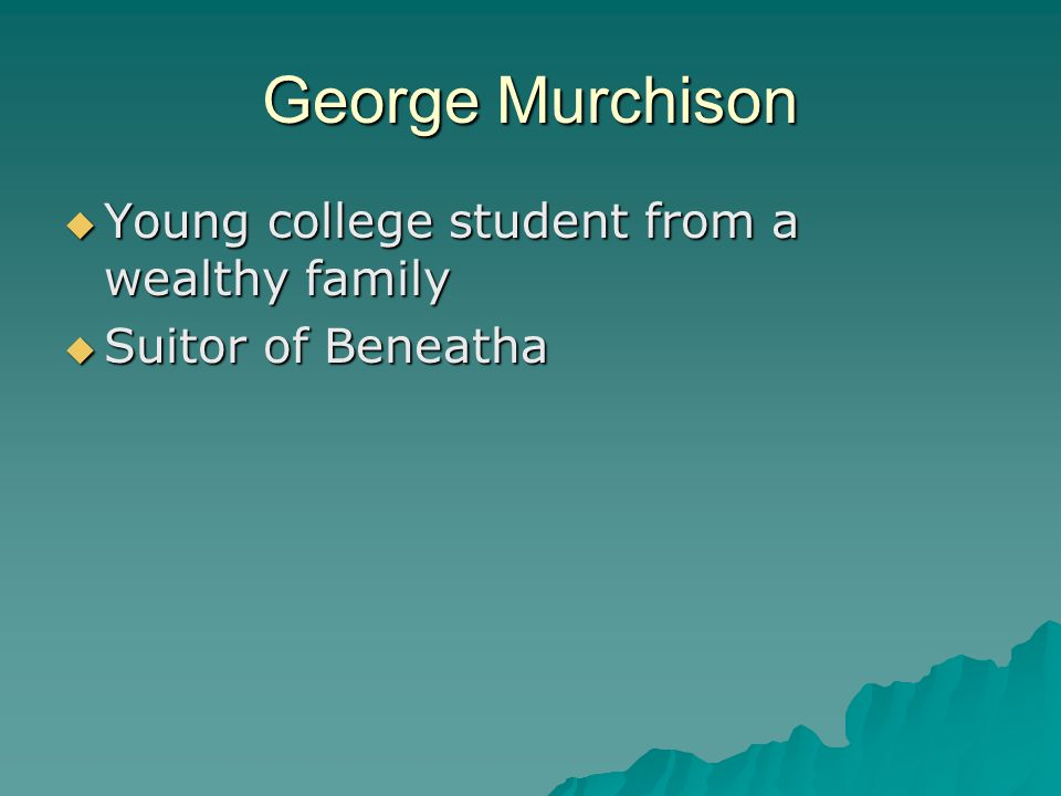 George Murchison  Young college student from a wealthy family  Suitor of Beneatha