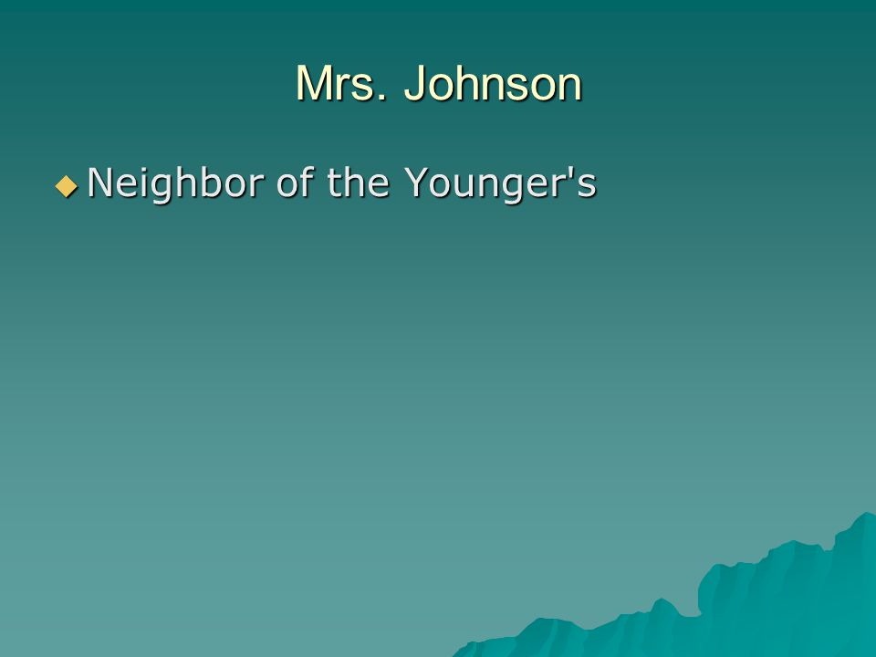 Mrs. Johnson  Neighbor of the Younger s