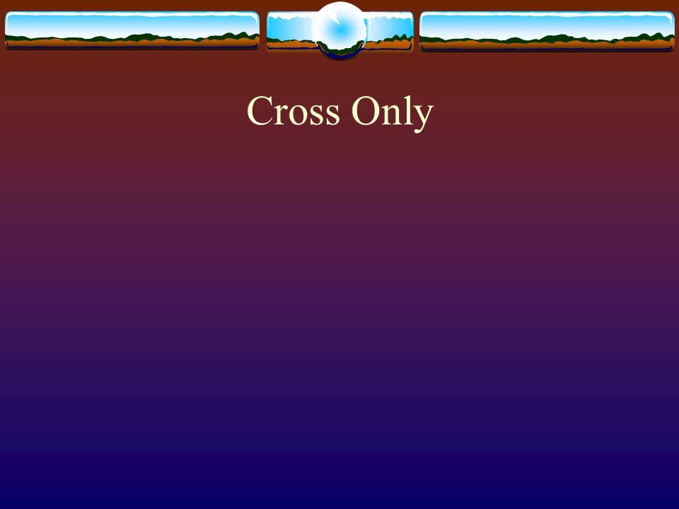 Cross Only