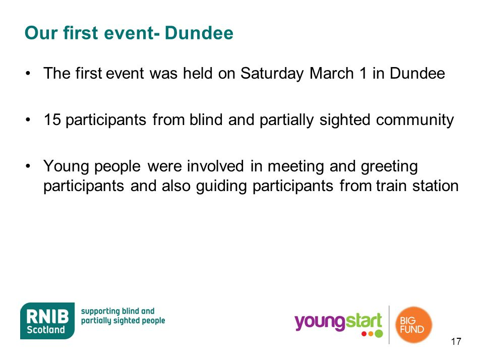 Our first event- Dundee The first event was held on Saturday March 1 in Dundee 15 participants from blind and partially sighted community Young people