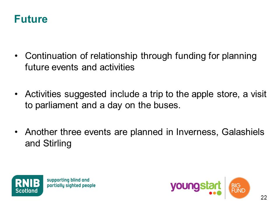 Future Continuation of relationship through funding for planning future events and activities Activities suggested include a trip to the apple store,