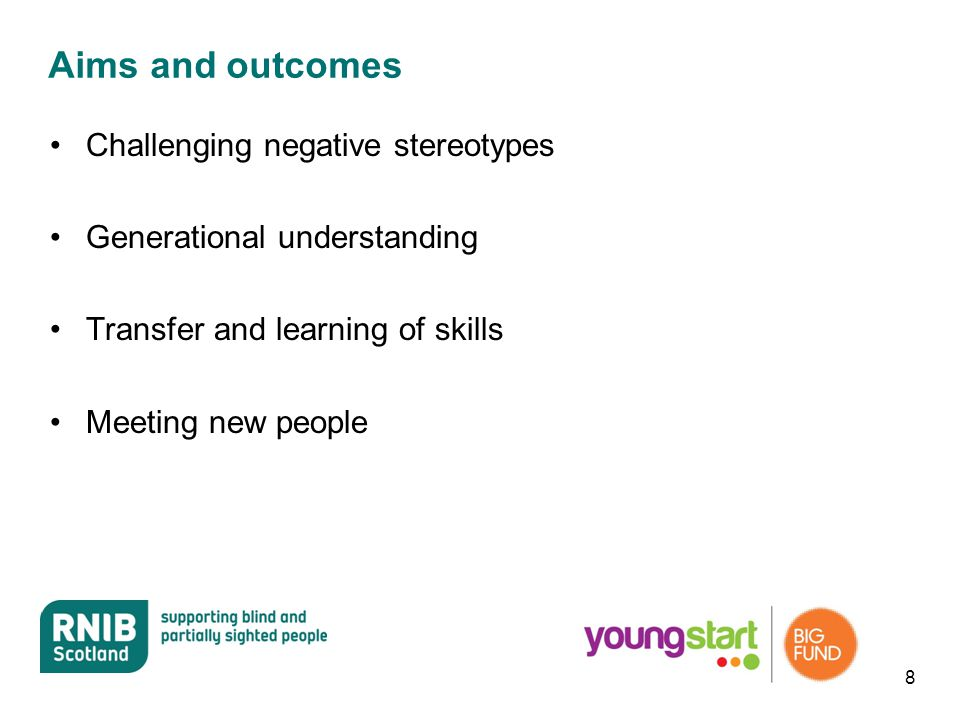 Aims and outcomes Challenging negative stereotypes Generational understanding Transfer and learning of skills Meeting new people 8