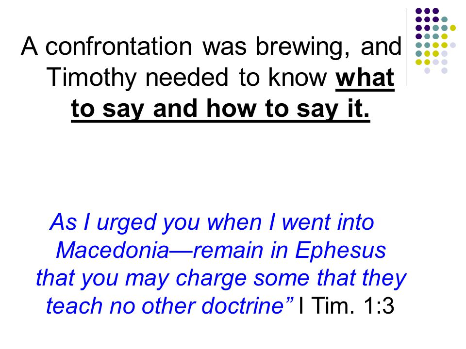 Treatment of Church Members A confrontation was brewing, and Timothy needed to know what to say and how to say it. As I urged you when I went into Mac