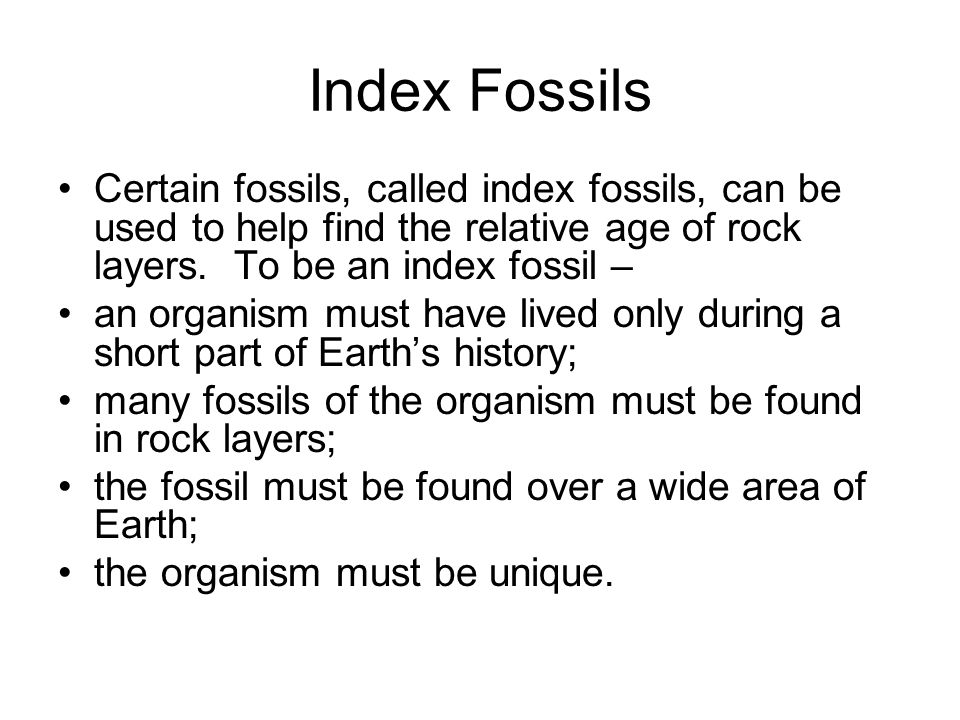 Index Fossils Certain fossils, called index fossils, can be used to help find the relative age of rock layers.