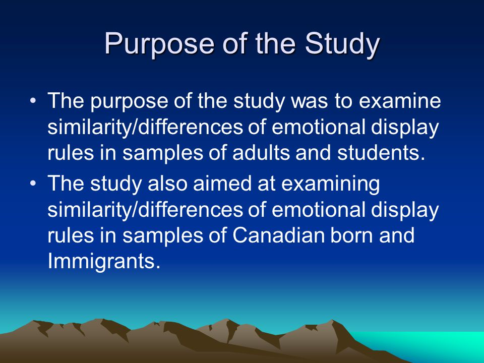 Purpose of the Study The purpose of the study was to examine similarity/differences of emotional display rules in samples of adults and students.