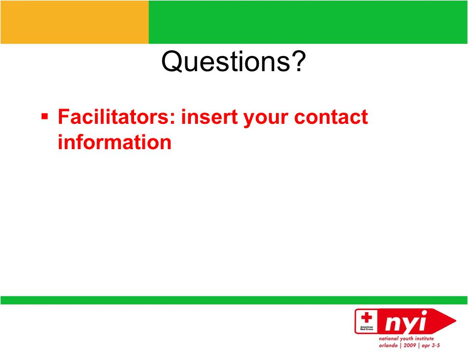 Questions  Facilitators: insert your contact information