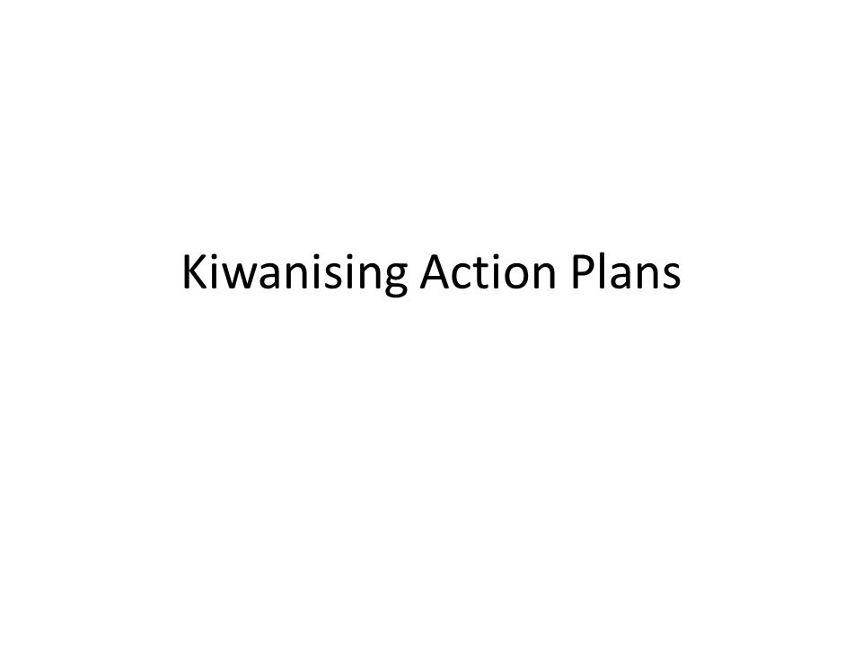 Kiwanising Action Plans