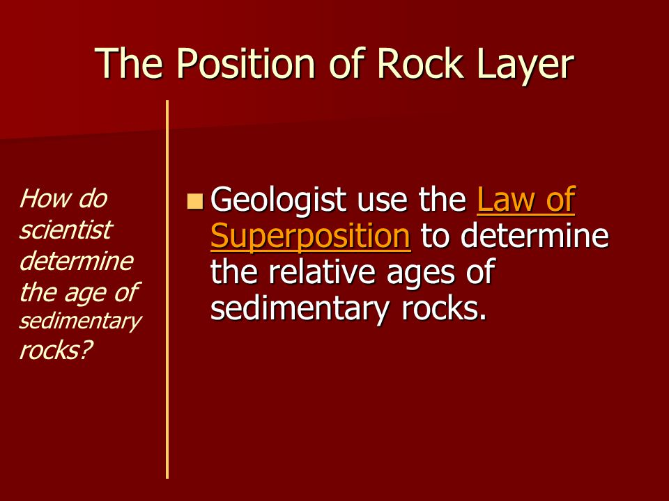 The Law or Superposition According to the Law of Superposition, in horizontal sedimentary rock layers the oldest layer is at the bottom.