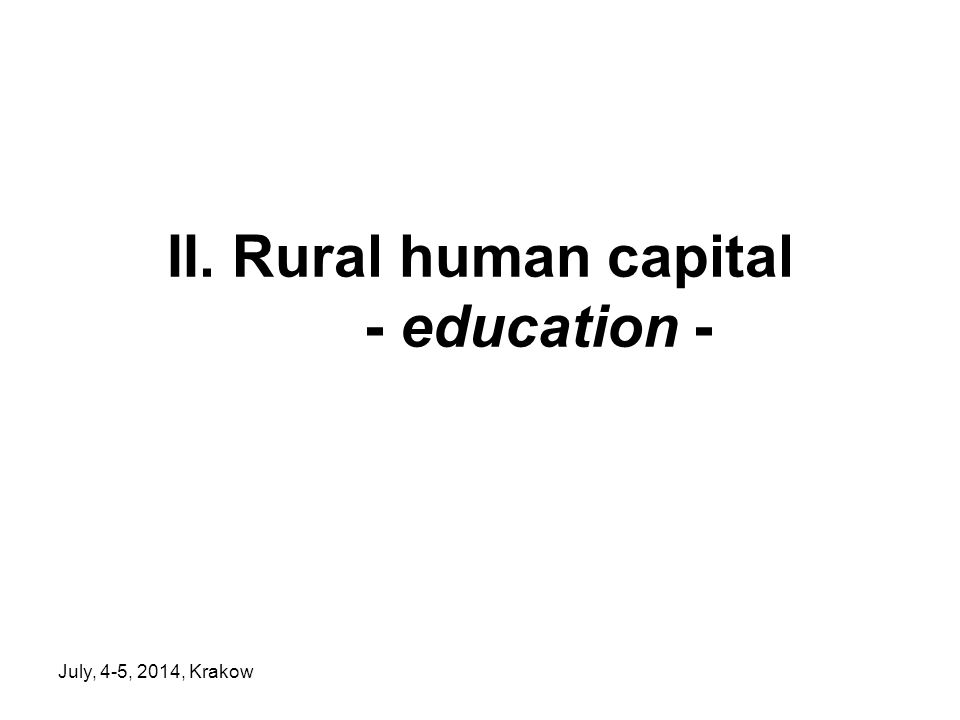 July, 4-5, 2014, Krakow II. Rural human capital - education -