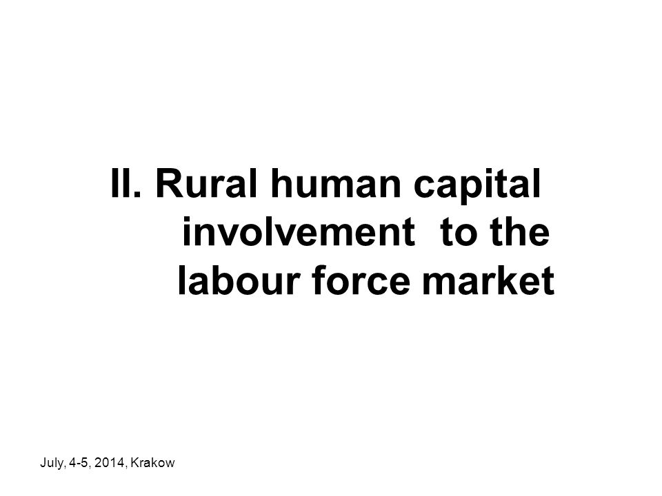 July, 4-5, 2014, Krakow II. Rural human capital involvement to the labour force market