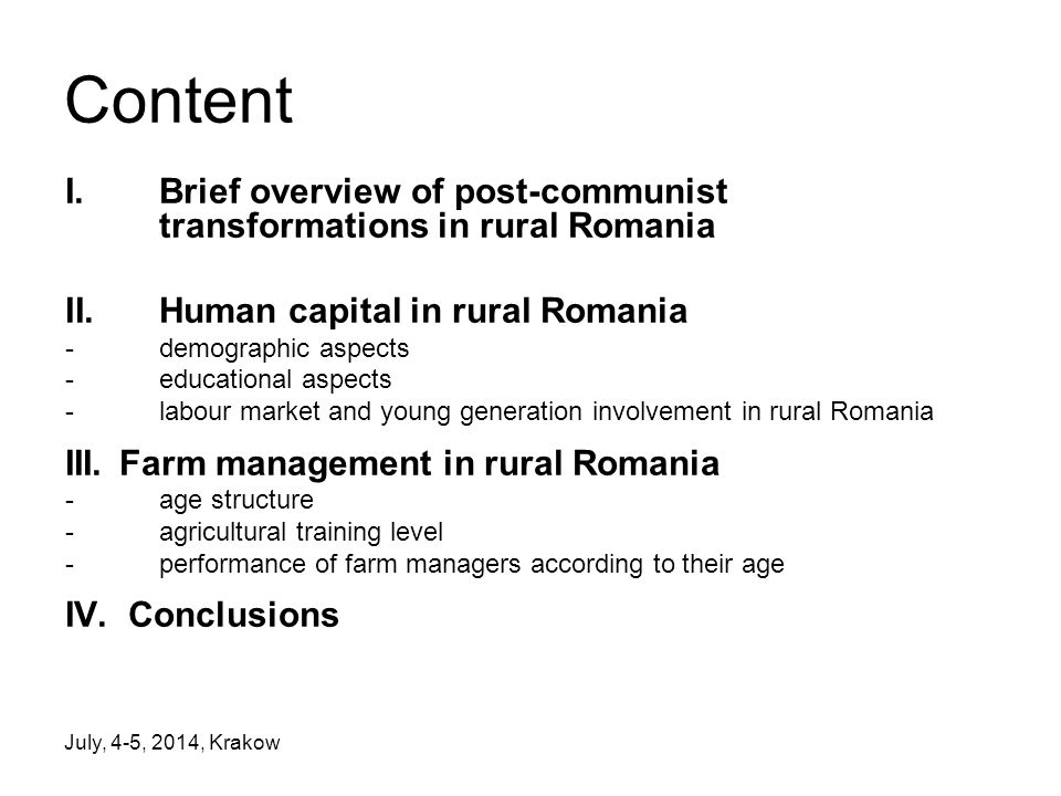 July, 4-5, 2014, Krakow Content I.Brief overview of post-communist transformations in rural Romania II.Human capital in rural Romania -demographic aspects -educational aspects -labour market and young generation involvement in rural Romania III.