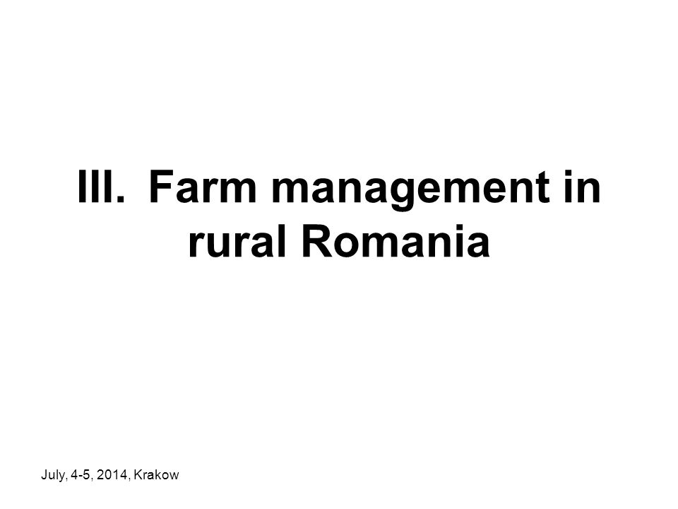 July, 4-5, 2014, Krakow III. Farm management in rural Romania